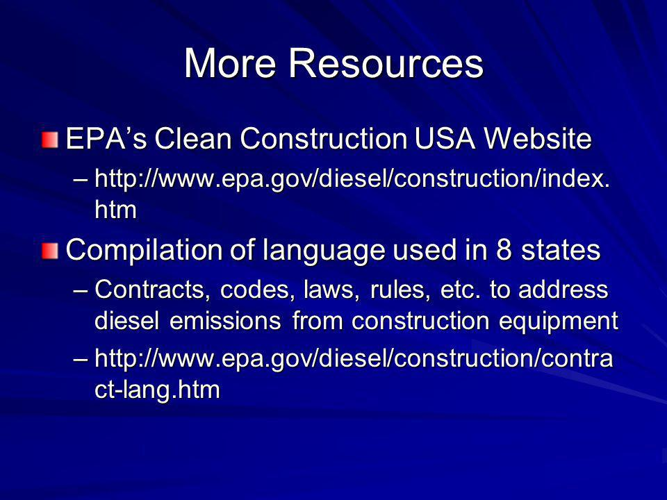 More Resources EPAs Clean Construction USA Website –http://www.epa.gov/diesel/construction/index. htm Compilation of language used in 8 states –Contra