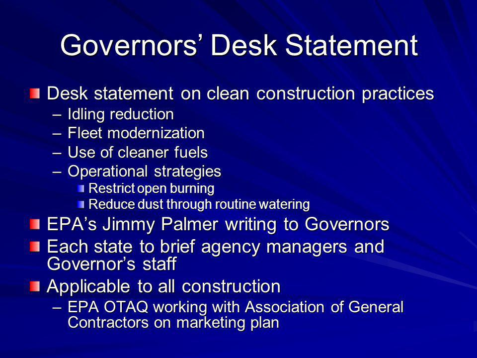Governors Desk Statement Desk statement on clean construction practices –Idling reduction –Fleet modernization –Use of cleaner fuels –Operational stra