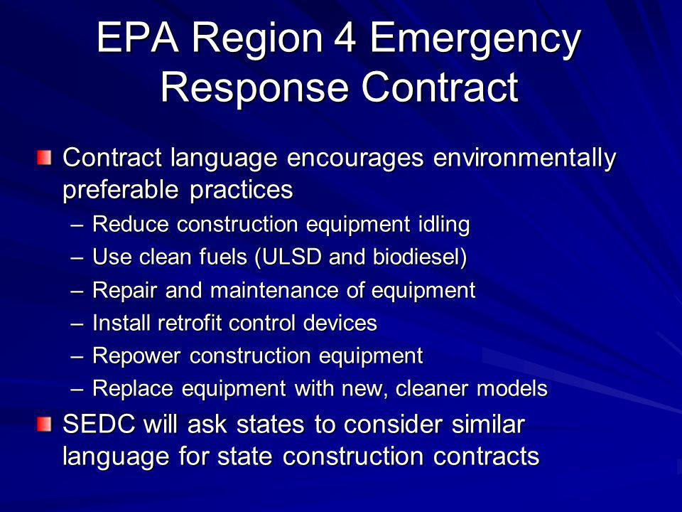 EPA Region 4 Emergency Response Contract Contract language encourages environmentally preferable practices –Reduce construction equipment idling –Use