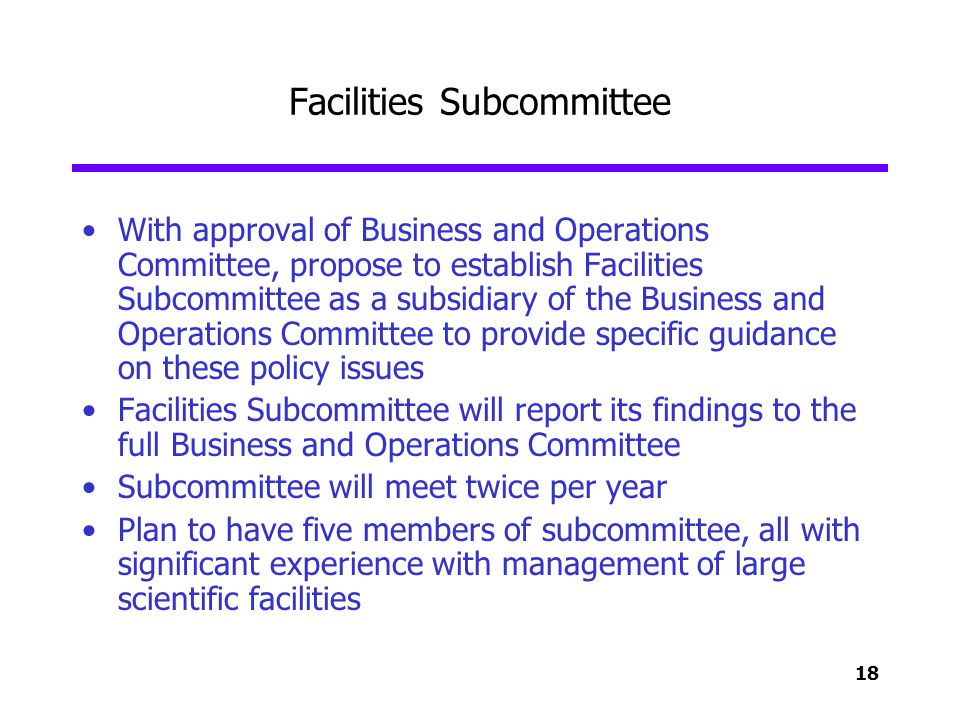 18 Facilities Subcommittee With approval of Business and Operations Committee, propose to establish Facilities Subcommittee as a subsidiary of the Bus
