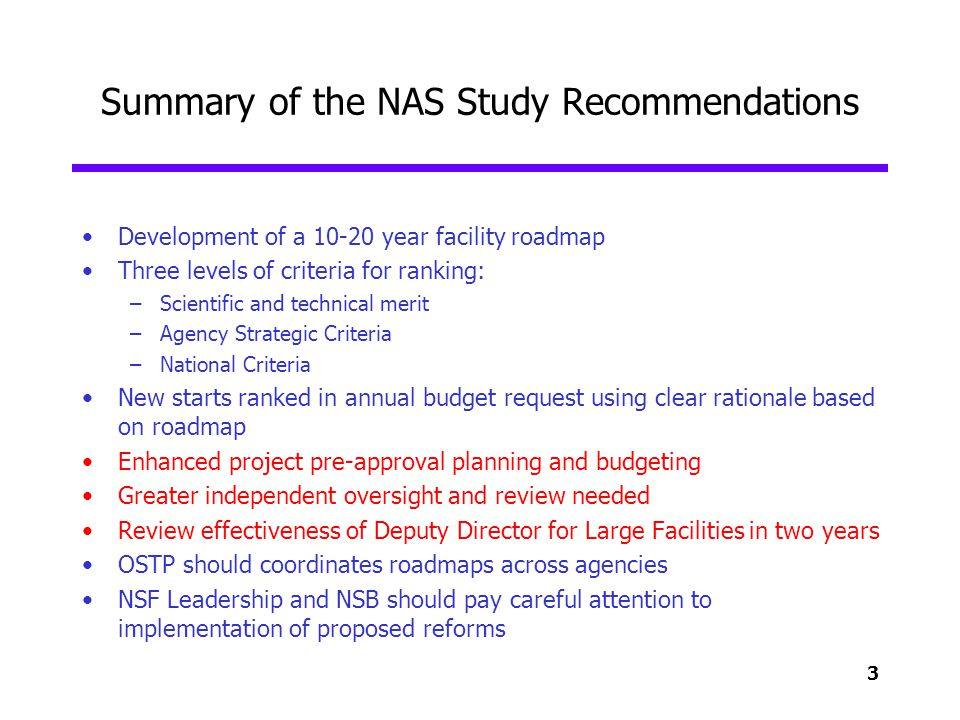 3 Summary of the NAS Study Recommendations Development of a 10-20 year facility roadmap Three levels of criteria for ranking: –Scientific and technica