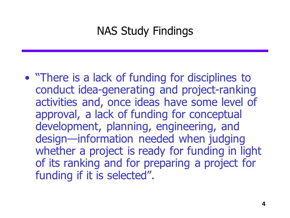 4 NAS Study Findings There is a lack of funding for disciplines to conduct idea-generating and project-ranking activities and, once ideas have some le
