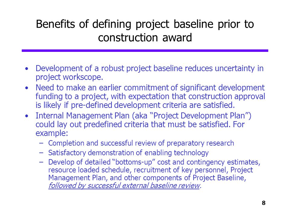 8 Benefits of defining project baseline prior to construction award Development of a robust project baseline reduces uncertainty in project workscope.