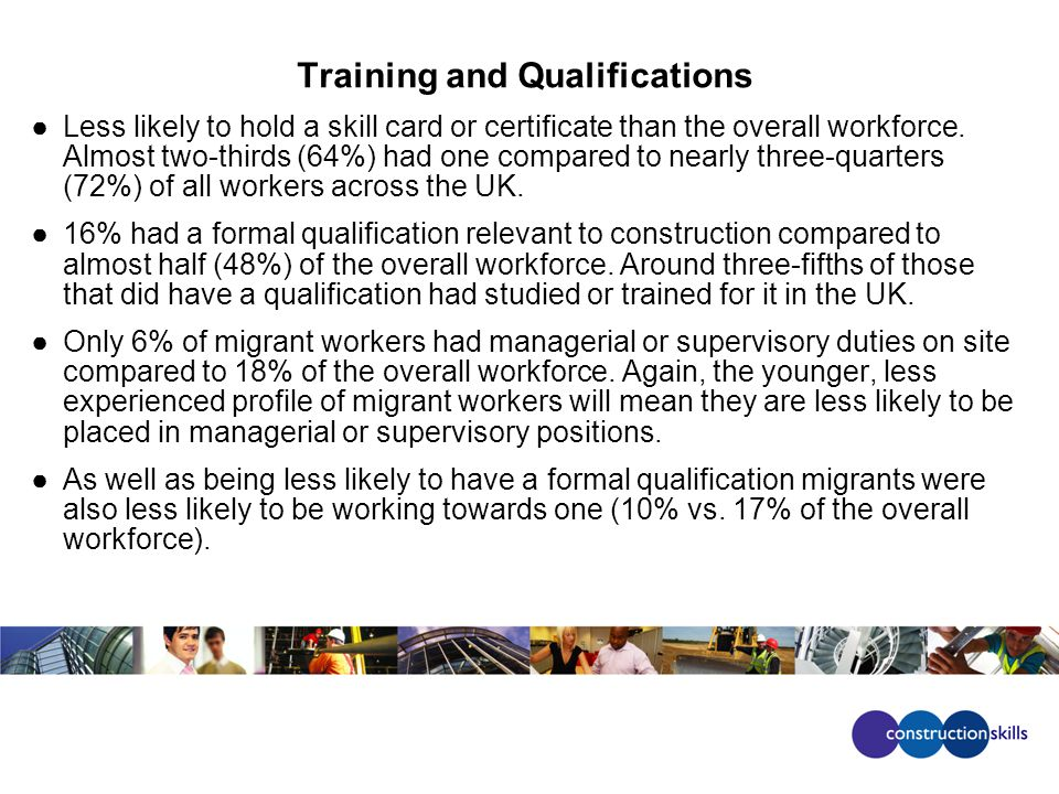 Training and Qualifications Less likely to hold a skill card or certificate than the overall workforce.