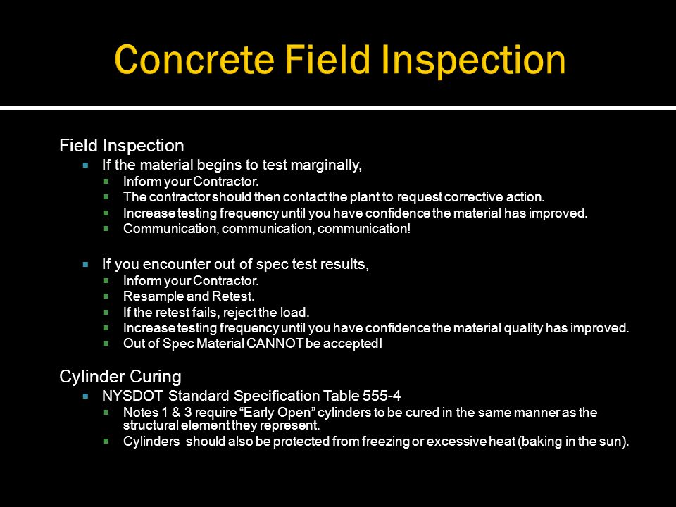 Field Inspection If the material begins to test marginally, Inform your Contractor. The contractor should then contact the plant to request corrective