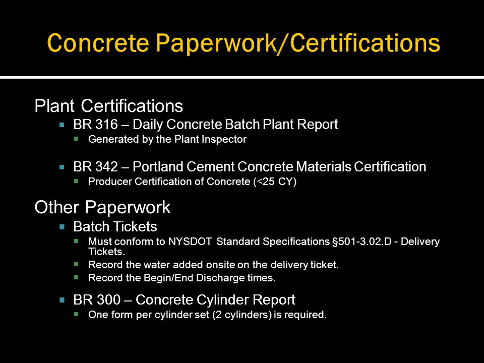 Plant Certifications BR 316 – Daily Concrete Batch Plant Report Generated by the Plant Inspector BR 342 – Portland Cement Concrete Materials Certifica
