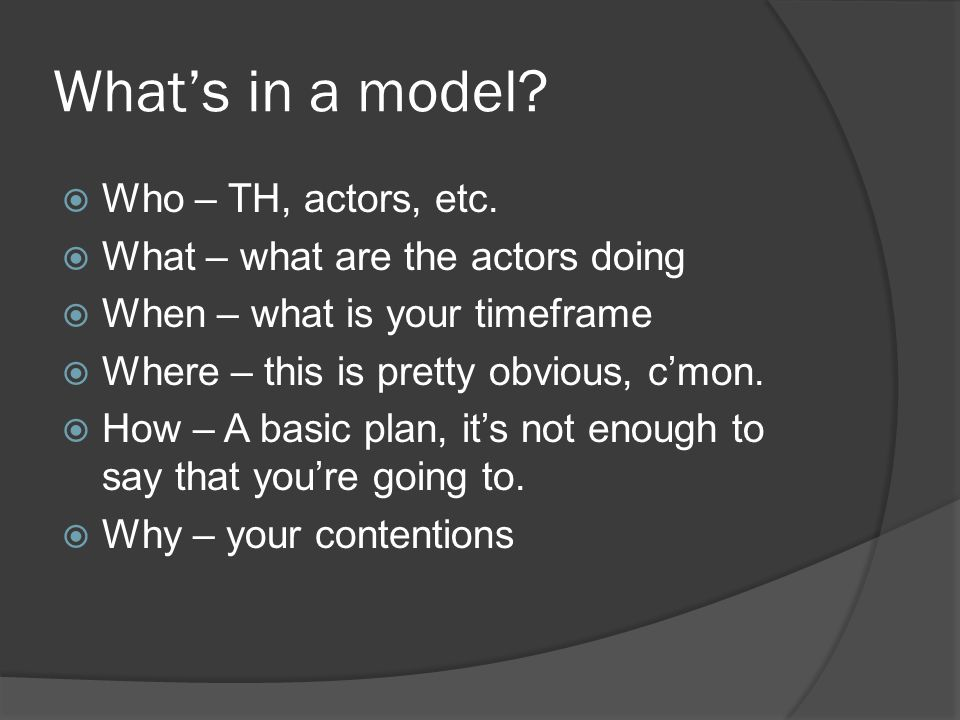 Whats in a model. Who – TH, actors, etc.