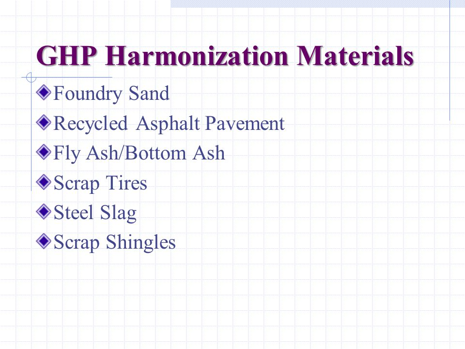 GHP Harmonization Materials Foundry Sand Recycled Asphalt Pavement Fly Ash/Bottom Ash Scrap Tires Steel Slag Scrap Shingles