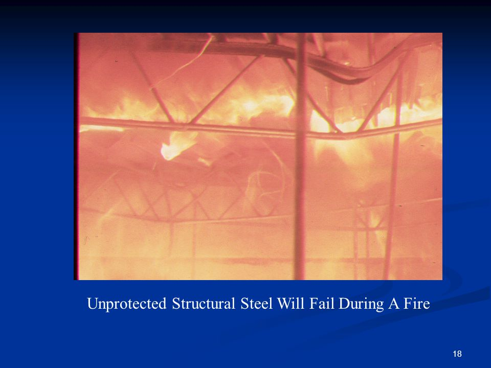 18 Unprotected Structural Steel Will Fail During A Fire