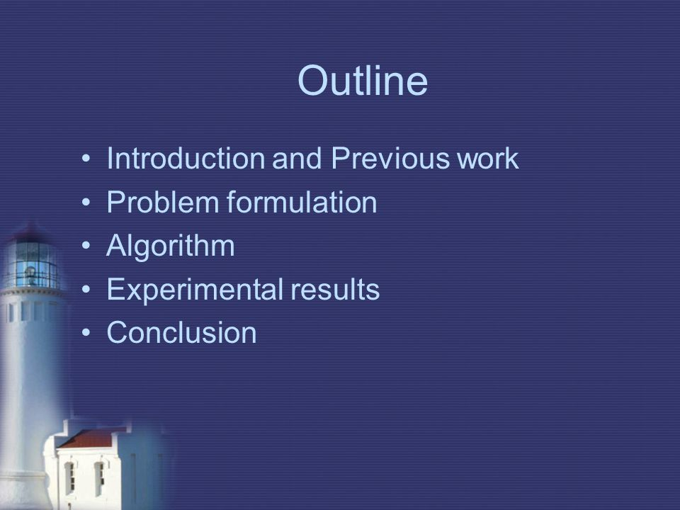 Outline Introduction and Previous work Problem formulation Algorithm Experimental results Conclusion