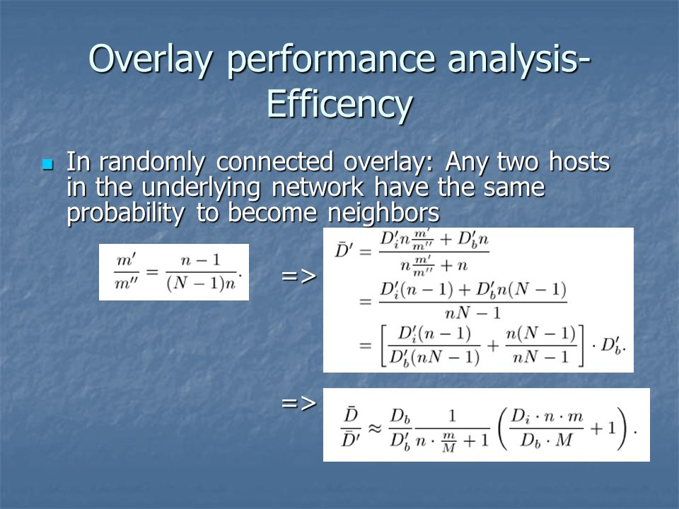 Overlay performance analysis- Efficency In randomly connected overlay: Any two hosts in the underlying network have the same probability to become neighbors In randomly connected overlay: Any two hosts in the underlying network have the same probability to become neighbors => =>.