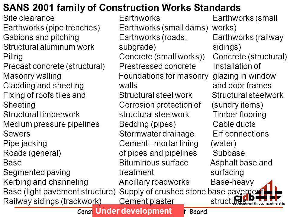 Construction Industry Development Board development through partnership Under development SANS 2001 family of Construction Works Standards Site cleara