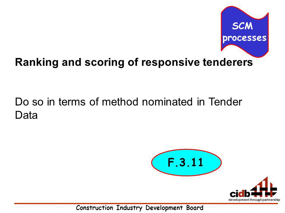 Construction Industry Development Board development through partnership Ranking and scoring of responsive tenderers Do so in terms of method nominated