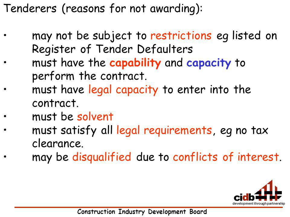 Construction Industry Development Board development through partnership Tenderers (reasons for not awarding): may not be subject to restrictions eg li