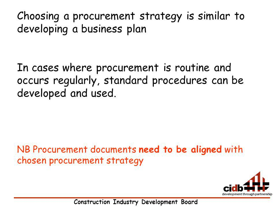 Construction Industry Development Board development through partnership Choosing a procurement strategy is similar to developing a business plan In ca