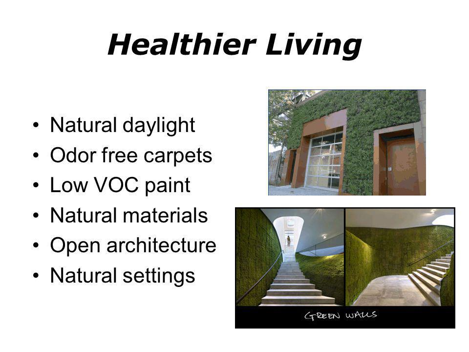 Healthier Living Natural daylight Odor free carpets Low VOC paint Natural materials Open architecture Natural settings