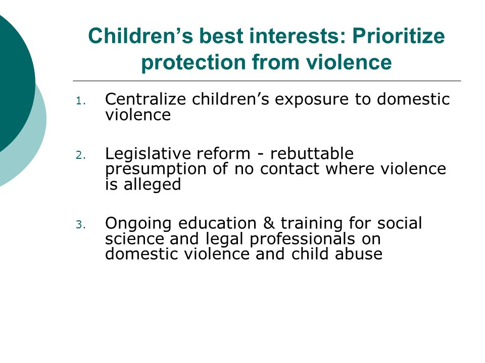 Childrens best interests: Prioritize protection from violence 1.