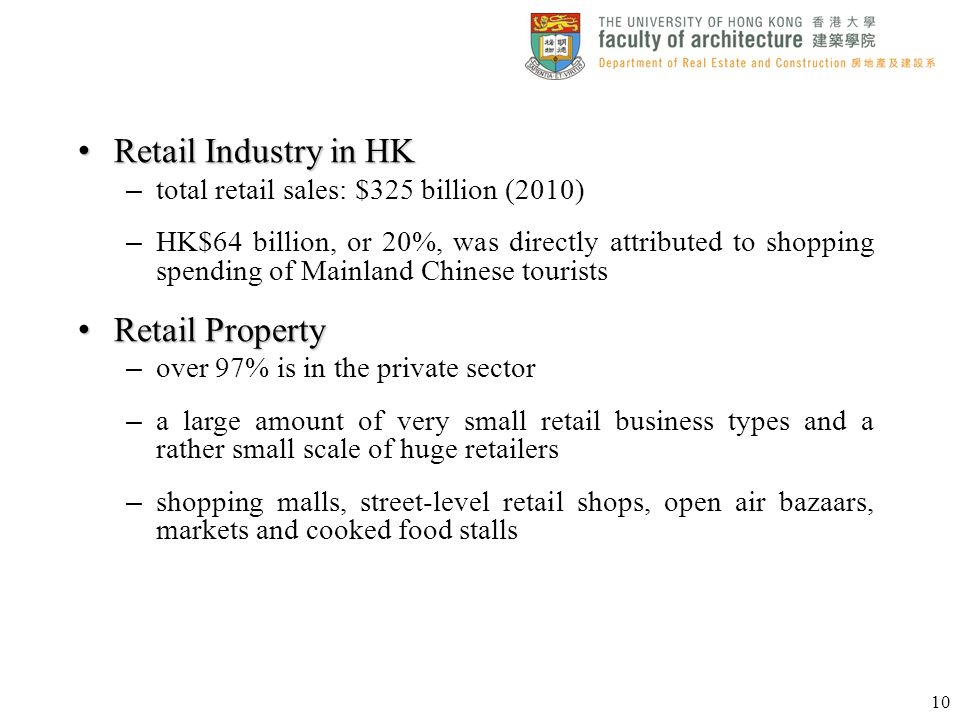 Retail Industry in HK Retail Industry in HK – total retail sales: $325 billion (2010) – HK$64 billion, or 20%, was directly attributed to shopping spe