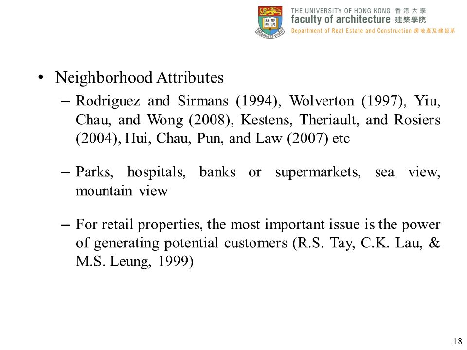 Neighborhood Attributes – Rodriguez and Sirmans (1994), Wolverton (1997), Yiu, Chau, and Wong (2008), Kestens, Theriault, and Rosiers (2004), Hui, Cha