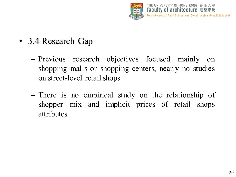 3.4 Research Gap 3.4 Research Gap – Previous research objectives focused mainly on shopping malls or shopping centers, nearly no studies on street-lev