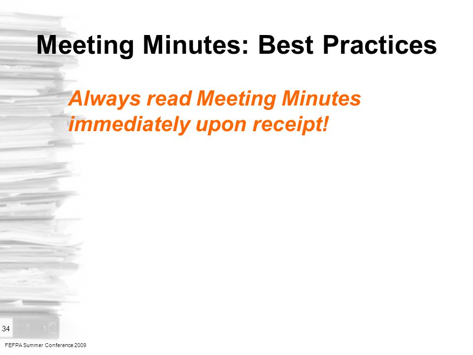 FEFPA Summer Conference 2009 34 Meeting Minutes: Best Practices Always read Meeting Minutes immediately upon receipt!