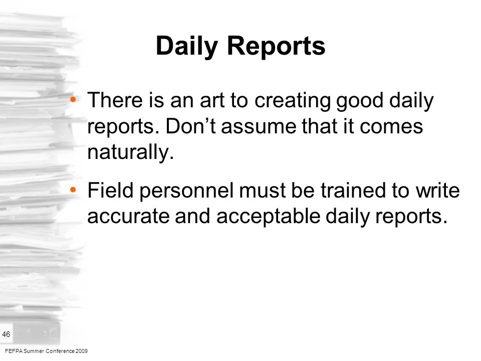 FEFPA Summer Conference 2009 46 Daily Reports There is an art to creating good daily reports.