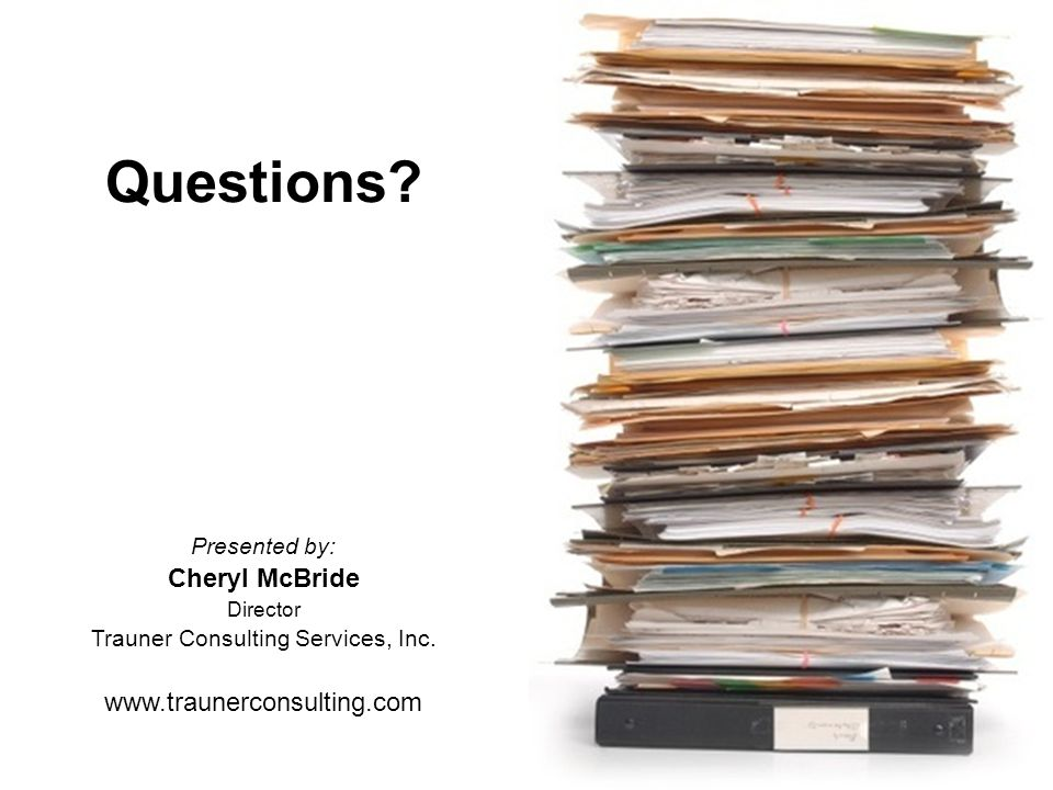 Questions. Presented by: Cheryl McBride Director Trauner Consulting Services, Inc.