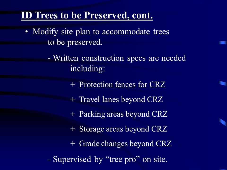 ID Trees to be Preserved, cont. Modify site plan to accommodate trees to be preserved.