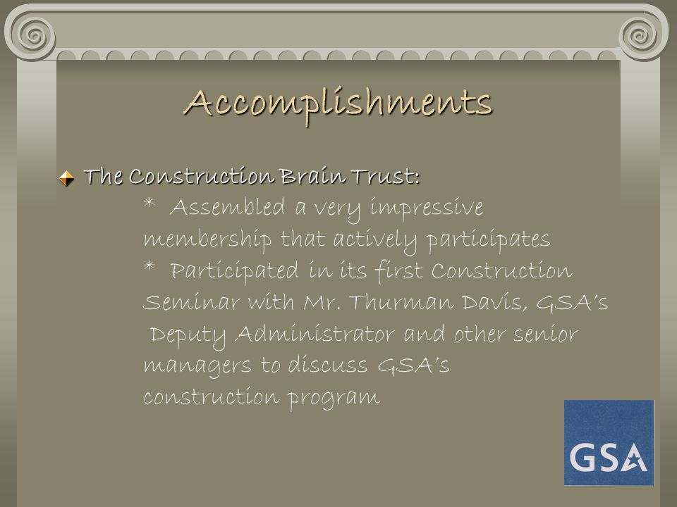 Accomplishments The Construction Brain Trust: The Construction Brain Trust: * Assembled a very impressive membership that actively participates * Part