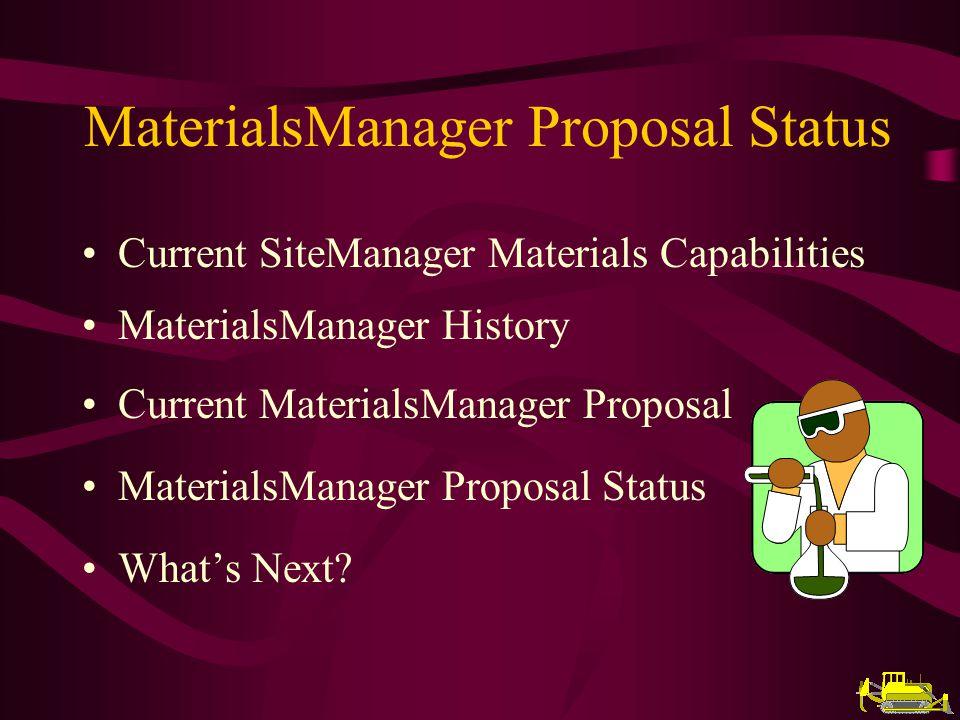 MaterialsManager Proposal Status Current SiteManager Materials Capabilities MaterialsManager History Current MaterialsManager Proposal MaterialsManager Proposal Status Whats Next
