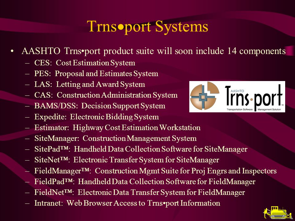 Trns port Construction Systems SiteManager FieldManager CAS Briefly Cover For Each: Implementation Status Maintenance Status Enhancements Status Proposal Status