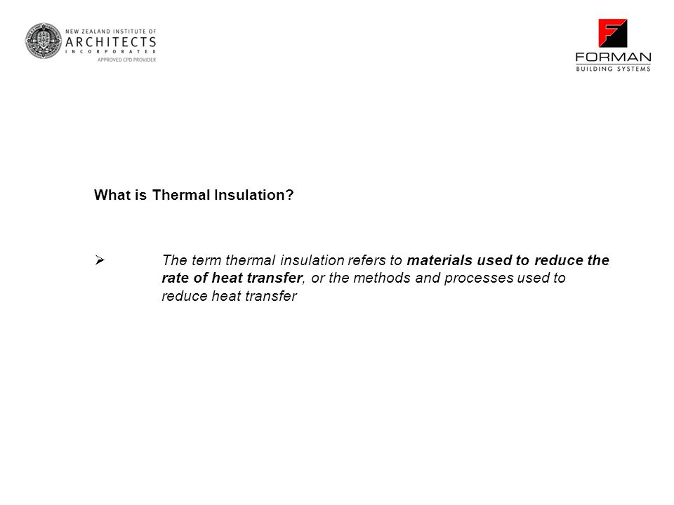What is Thermal Insulation? The term thermal insulation refers to materials used to reduce the rate of heat transfer, or the methods and processes use