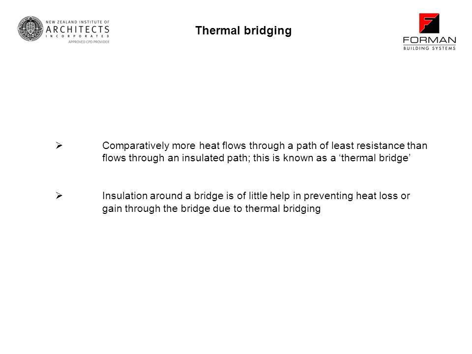 Comparatively more heat flows through a path of least resistance than flows through an insulated path; this is known as a thermal bridge Insulation around a bridge is of little help in preventing heat loss or gain through the bridge due to thermal bridging Thermal bridging