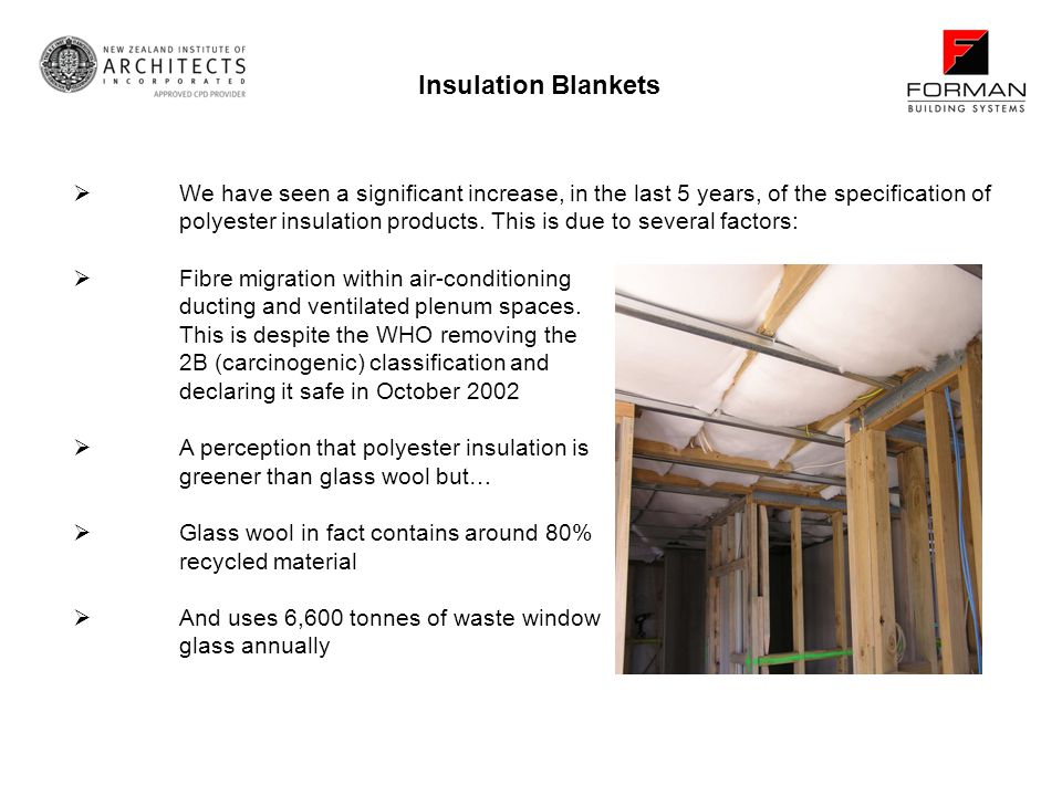 We have seen a significant increase, in the last 5 years, of the specification of polyester insulation products. This is due to several factors: Fibre