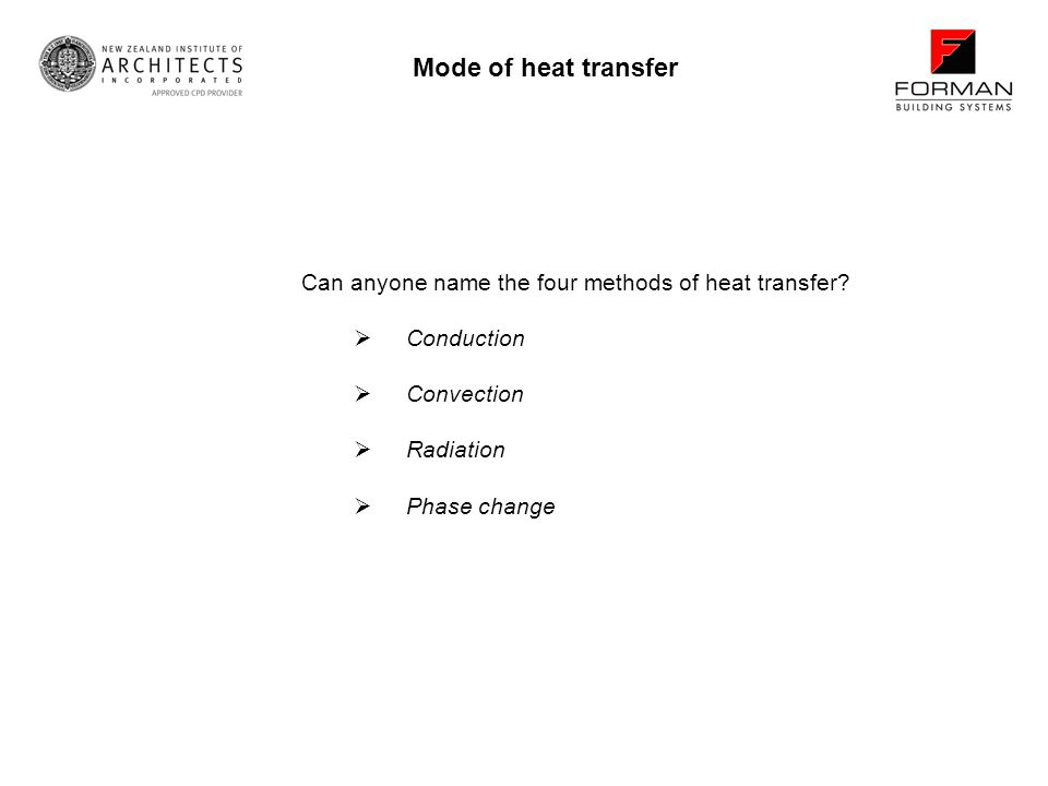 Can anyone name the four methods of heat transfer? Conduction Convection Radiation Phase change Mode of heat transfer