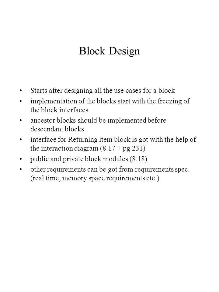 Block Design Starts after designing all the use cases for a block implementation of the blocks start with the freezing of the block interfaces ancesto