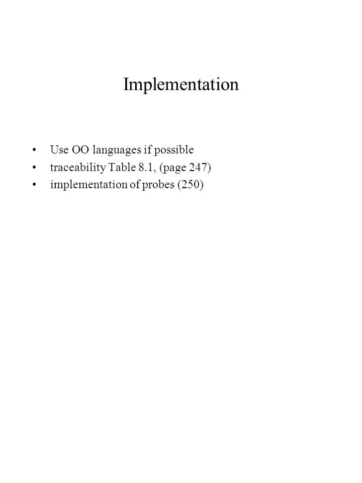 Implementation Use OO languages if possible traceability Table 8.1, (page 247) implementation of probes (250)