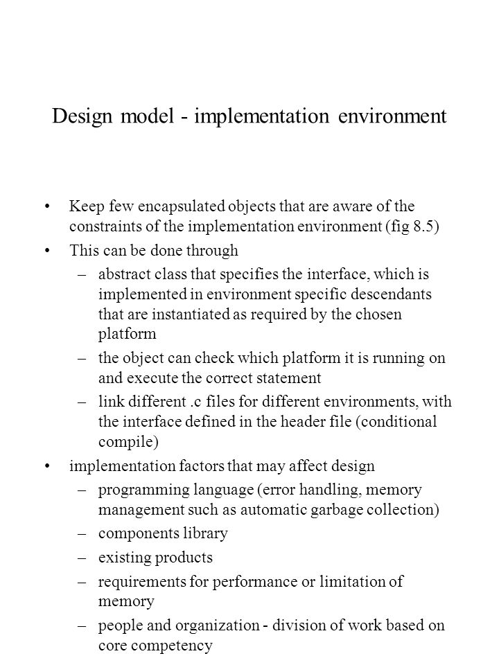 Design model - implementation environment Keep few encapsulated objects that are aware of the constraints of the implementation environment (fig 8.5)