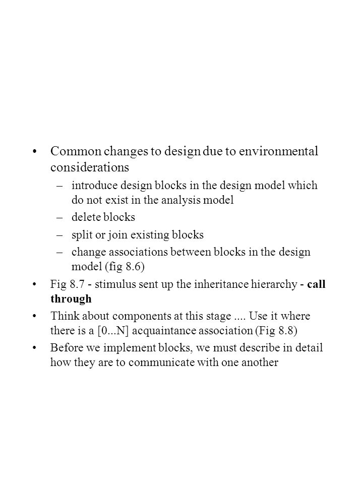 Common changes to design due to environmental considerations –introduce design blocks in the design model which do not exist in the analysis model –de
