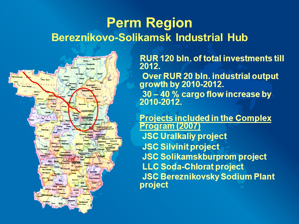 Perm Region Bereznikovo-Solikamsk Industrial Hub RUR 120 bln. of total investments till 2012. Over RUR 20 bln. industrial output growth by 2010-2012.