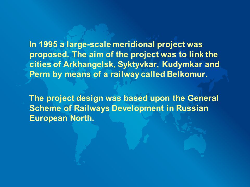 In 1995 a large-scale meridional project was proposed. The aim of the project was to link the cities of Arkhangelsk, Syktyvkar, Kudymkar and Perm by m