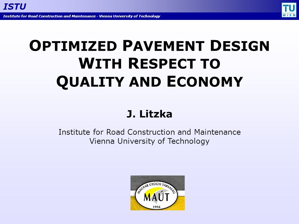 Institute for Road Construction and Maintenance - Vienna University of Technology ISTU J.