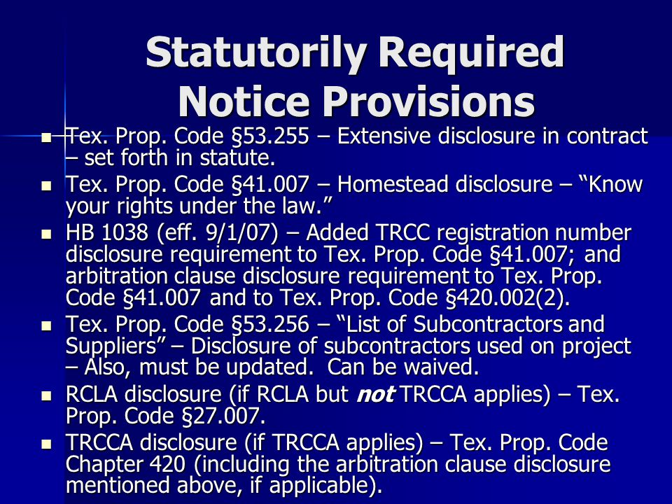 Statutorily Required Notice Provisions Tex. Prop. Code §53.255 – Extensive disclosure in contract – set forth in statute. Tex. Prop. Code §53.255 – Ex
