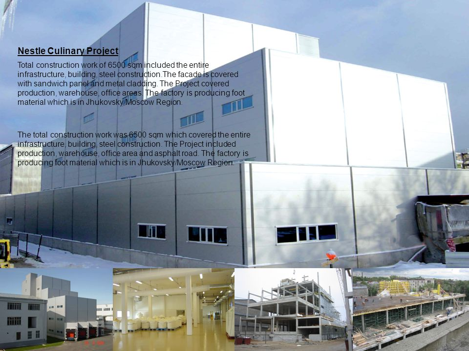 Nestle Culinary Project Total construction work of 6500 sqm included the entire infrastructure, building, steel construction.The facade is covered with sandwich panel and metal cladding.
