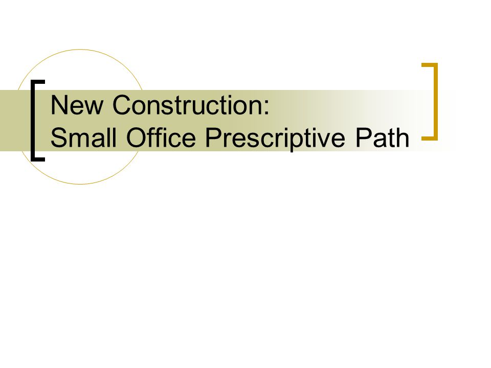 New Construction: Small Office Prescriptive Path