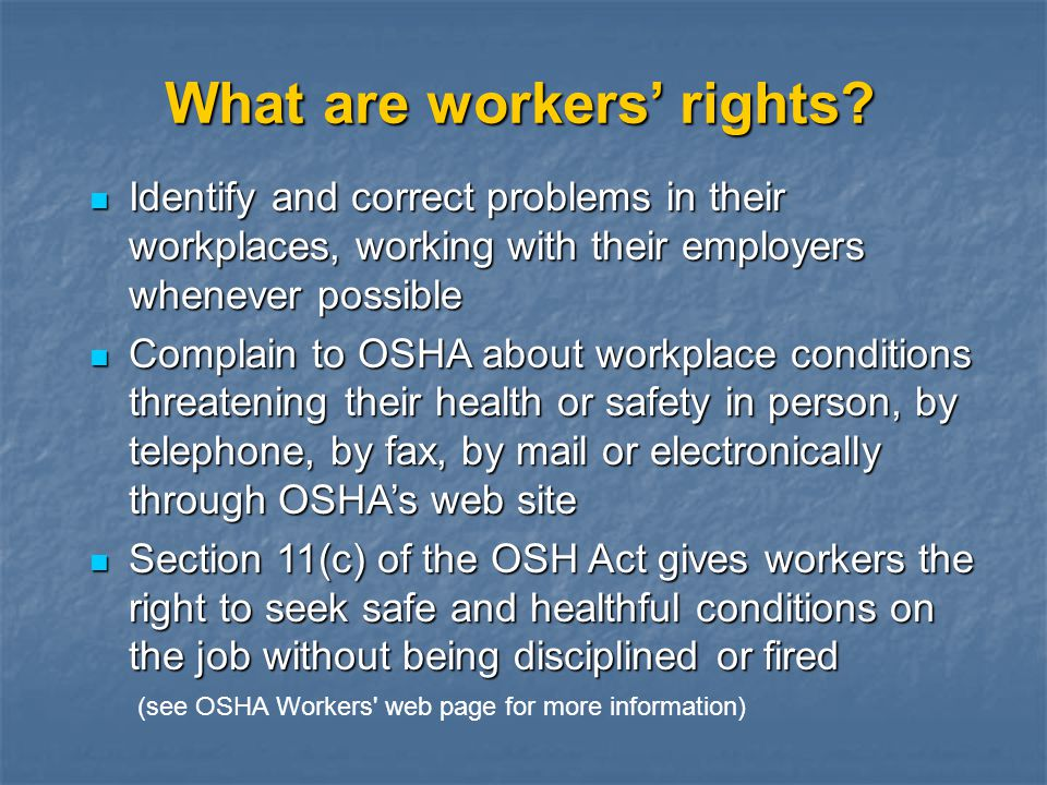 What are workers rights? Identify and correct problems in their workplaces, working with their employers whenever possible Identify and correct proble