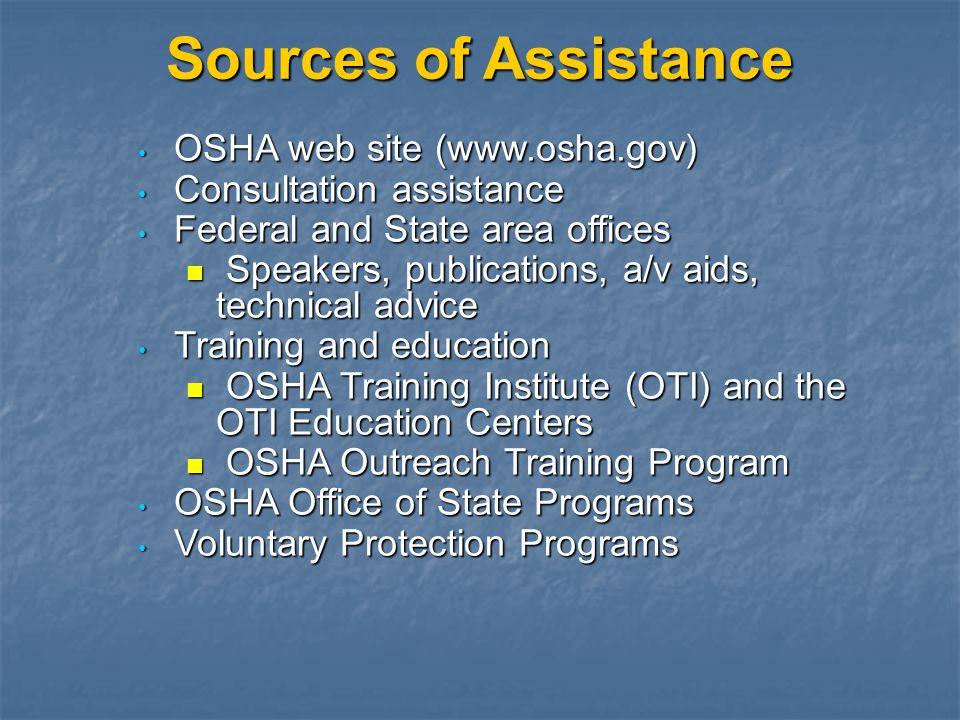 Sources of Assistance OSHA web site (www.osha.gov) OSHA web site (www.osha.gov) Consultation assistance Consultation assistance Federal and State area