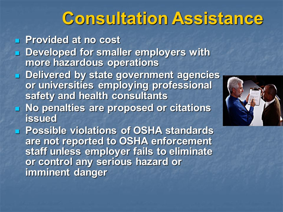 Consultation Assistance Provided at no cost Provided at no cost Developed for smaller employers with more hazardous operations Developed for smaller e