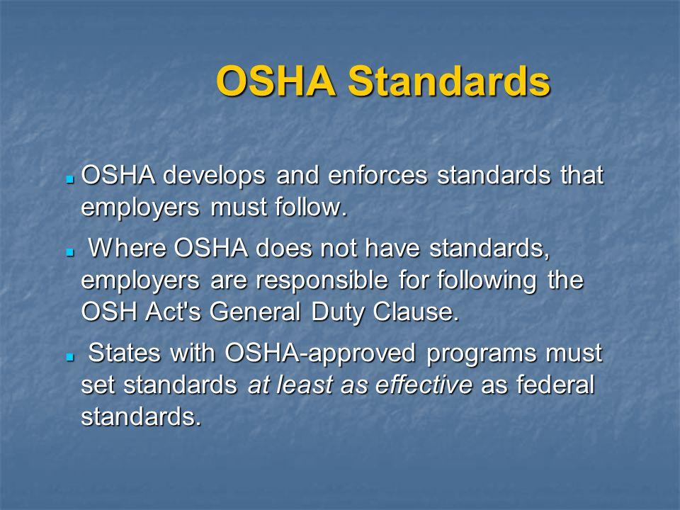 OSHA Standards OSHA develops and enforces standards that employers must follow. OSHA develops and enforces standards that employers must follow. Where