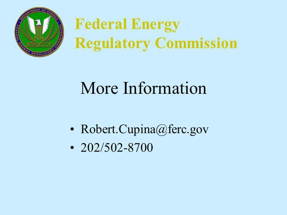 Federal Energy Regulatory Commission More Information Robert.Cupina@ferc.gov 202/502-8700